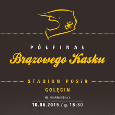 Półfinał Brązowego Kasku – komunikat